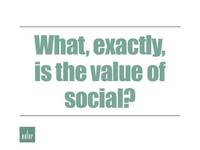 What,exactly,isthevalueofsocial?