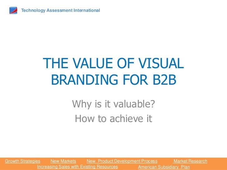 Technology Assessment International                 THE VALUE OF VISUAL                  BRANDING FOR B2B                 ...