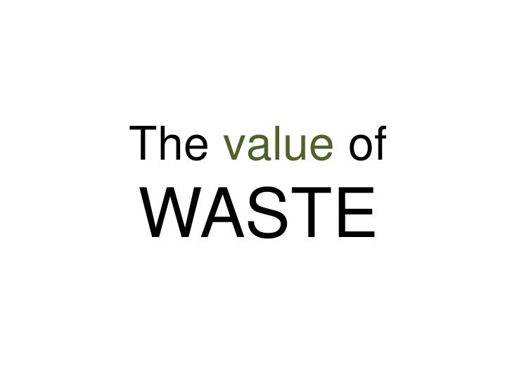 The value ofWASTE<br />