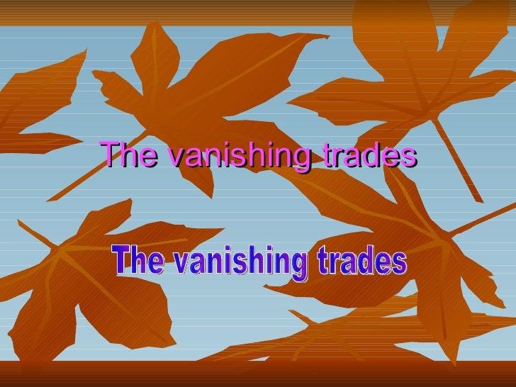 The vanishing trades The vanishing trades