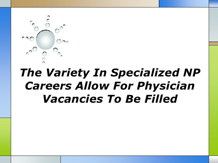 The Variety In Specialized NP Careers Allow For Physician   Vacancies To Be Filled