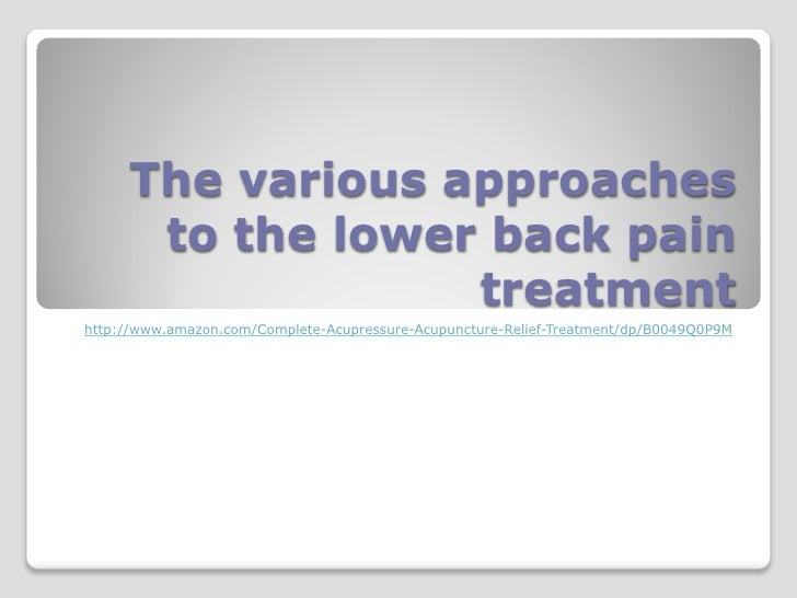 The various approaches      to the lower back pain                  treatmenthttp://www.amazon.com/Complete-Acupressure-Ac...