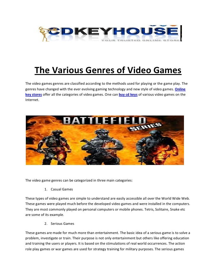 The Various Genres of Video GamesThe video games genres are classified according to the methods used for playing or the ga...