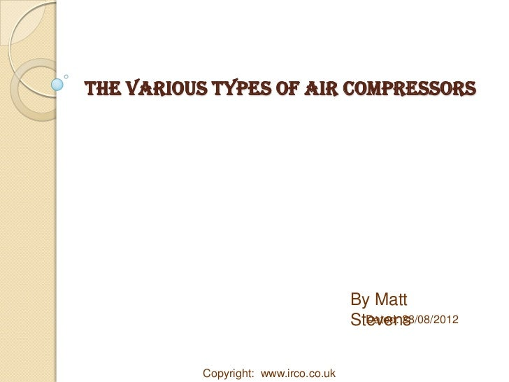 The Various Types Of Air Compressors                                      By Matt                                      Ste...