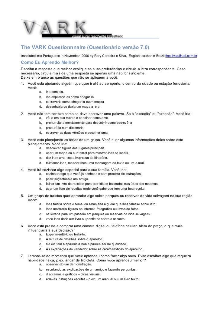 The VARK Questionnnaire (Questionário versão 7.0)translated into Portuguese in November 2006 by Rory Cordeiro e Silva, Eng...