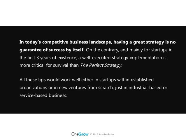 survival strategies for a startup business Six simple but powerful strategies can help you survive and prosper in  of high- level business goals is a great start and provides value to all.