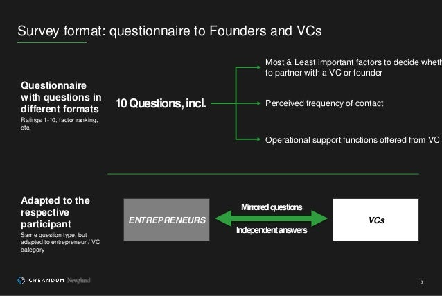 3 Survey format: questionnaire to Founders and VCs 10Questions,incl. Most & Least important factors to decide wheth to par...