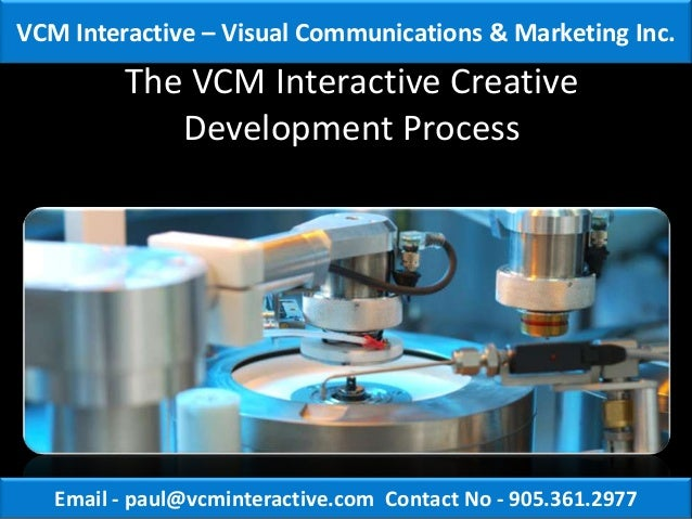 VCM Interactive – Visual Communications & Marketing Inc.         The VCM Interactive Creative            Development Proce...