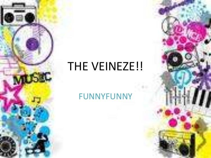 THE VEINEZE!! FUNNYFUNNY