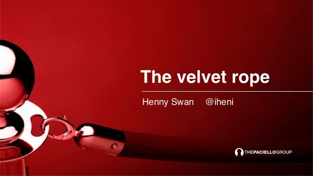 The velvet rope Henny Swan @iheni