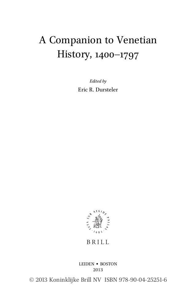 © 2013 Koninklijke Brill NV ISBN 978-90-04-25251-6 A Companion to Venetian History, 1400–1797 Edited by Eric R. Dursteler ...