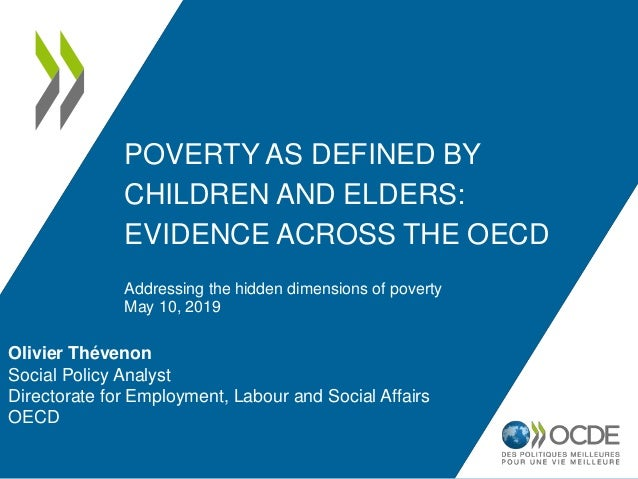POVERTY AS DEFINED BY CHILDREN AND ELDERS: EVIDENCE ACROSS THE OECD Addressing the hidden dimensions of poverty May 10, 20...