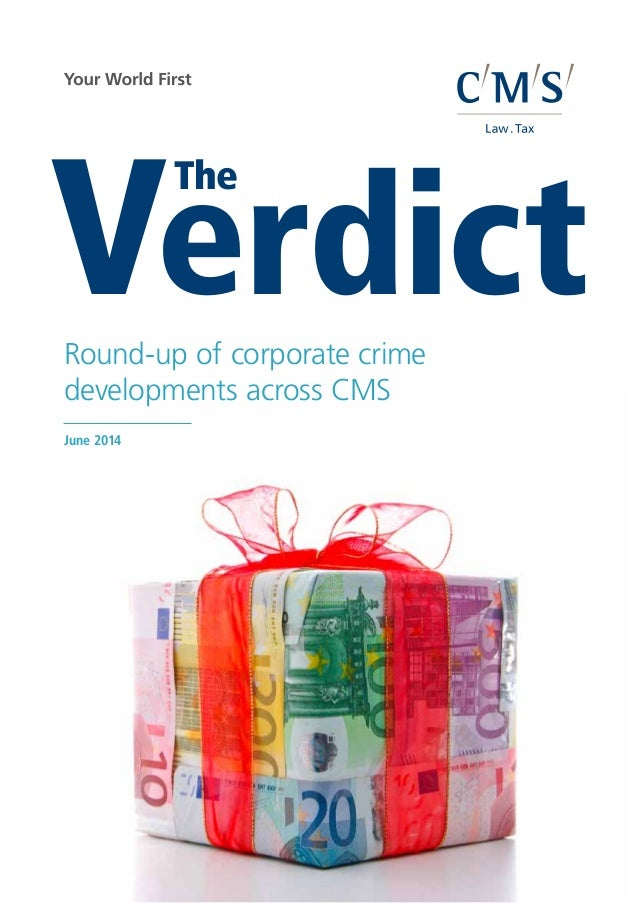 Verdict The Round-up of corporate crime developments across CMS CMS_LawTax_CMYK_28-100.eps June 2014