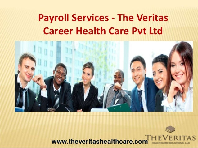 Payroll Services - The Veritas Career Health Care Pvt Ltd www.theveritashealthcare.com