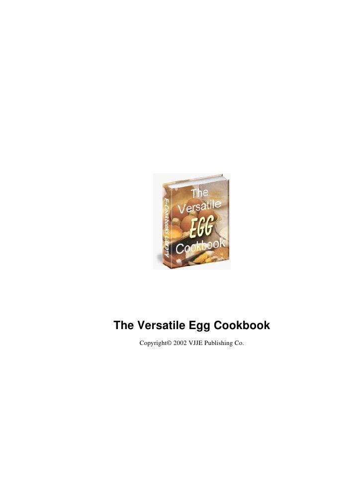 The Versatile Egg Cookbook    Copyright© 2002 VJJE Publishing Co.