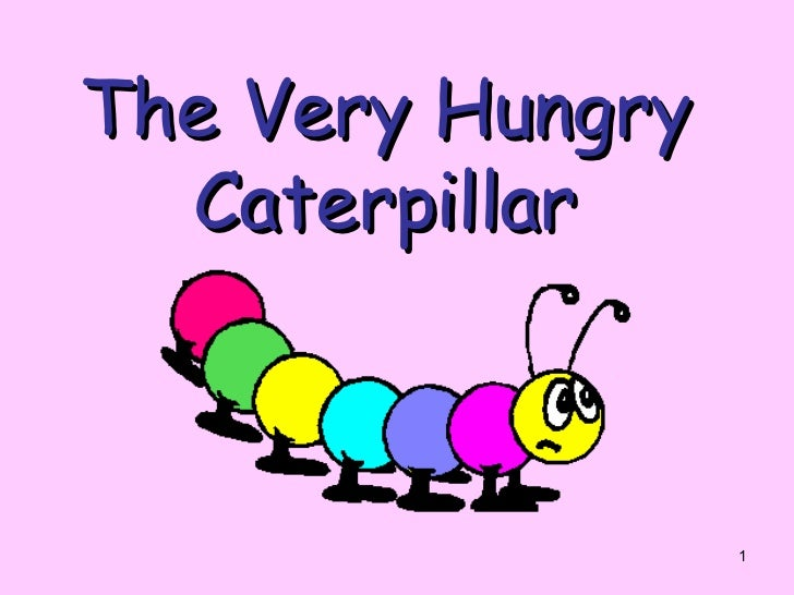 the very hungry caterpillar. Black Bedroom Furniture Sets. Home Design Ideas