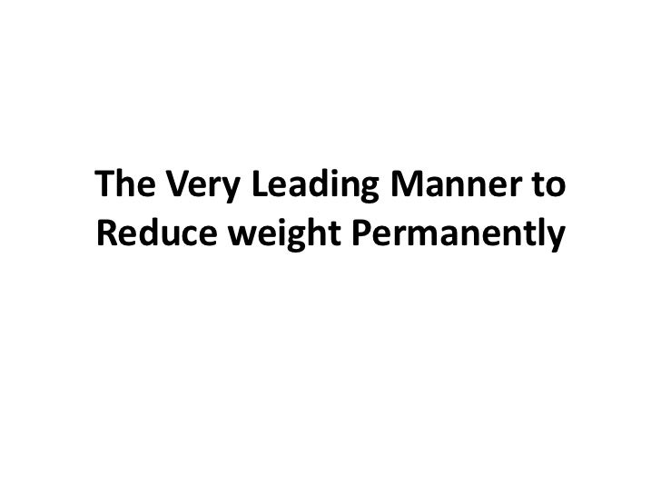 The Very Leading Manner toReduce weight Permanently