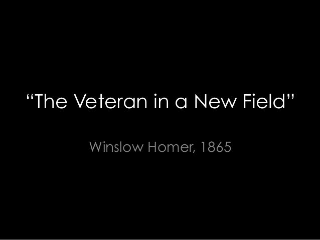 """The Veteran in a New Field"" Winslow Homer, 1865"