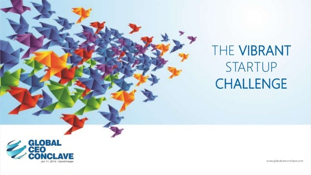 THE VIBRANT STARTUP CHALLENGE www.globalceoconclave.com