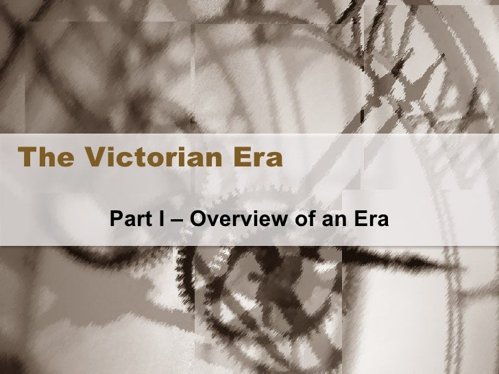 The Victorian Era Part I – Overview of an Era
