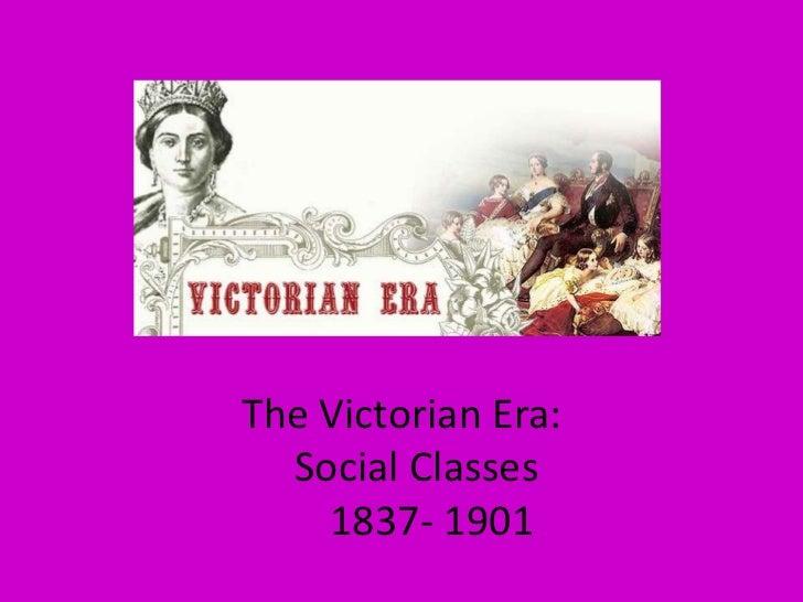 The Victorian Era:  Social Classes    1837- 1901