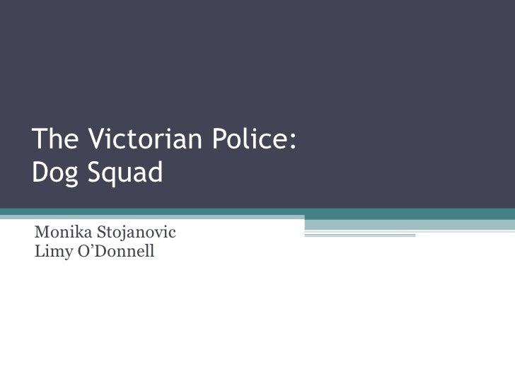 The Victorian Police: Dog Squad Monika Stojanovic  Limy O'Donnell