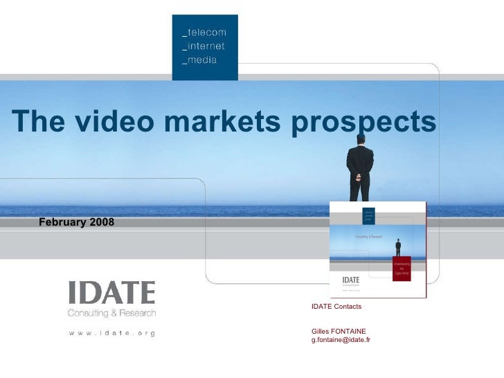 The video markets prospects February 2008 IDATE Contacts Gilles FONTAINE [email_address]