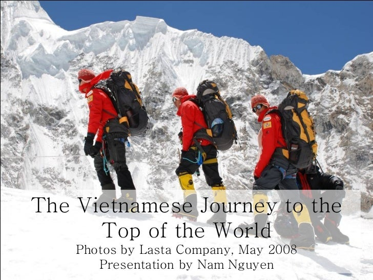 The Vietnamese Journey to the Top of the World Photos by Lasta Company, May 2008 Presentation by Nam Nguyen