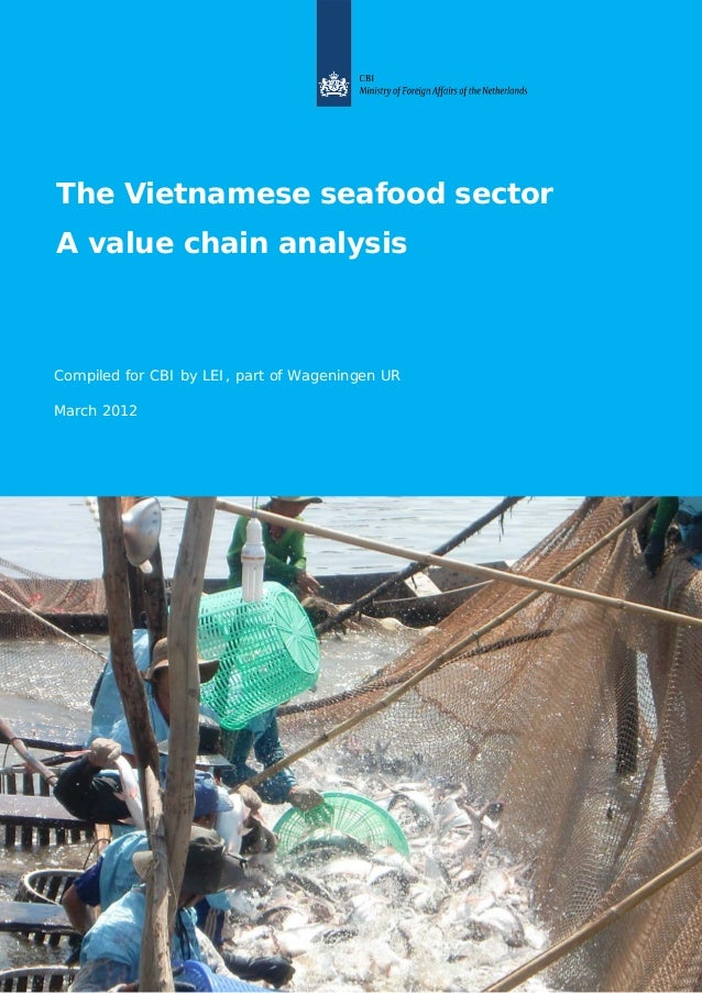 The Vietnamese seafood sector A value chain analysis Compiled for CBI by LEI, part of Wageningen UR March 2012