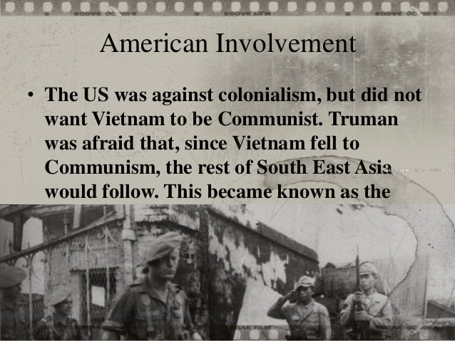us involvement in the vietnam war The origins of american involvement in vietnam date back to the end of the  second world war, when the vietnamese were struggling against the continued .