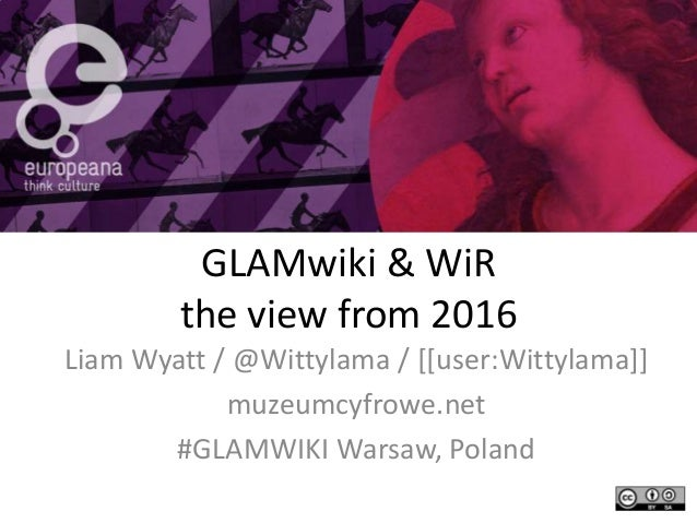 GLAMwiki & WiR the view from 2016 Liam Wyatt / @Wittylama / [[user:Wittylama]] muzeumcyfrowe.net #GLAMWIKI Warsaw, Poland