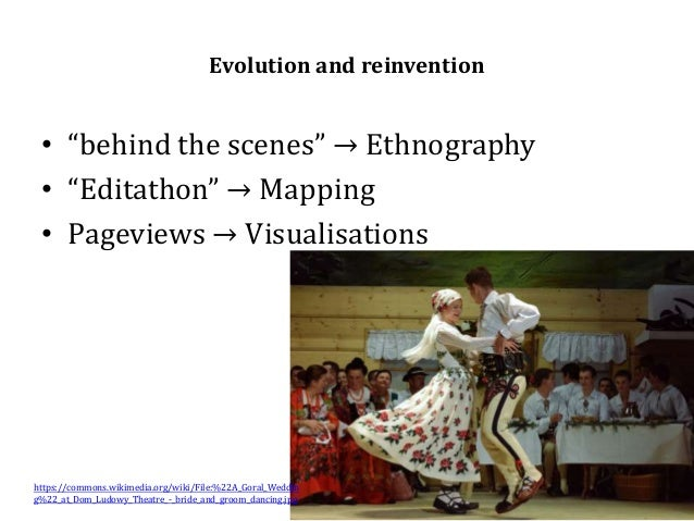 """Evolution and reinvention • """"behind the scenes"""" → Ethnography • """"Editathon"""" → Mapping • Pageviews → Visualisations https:/..."""