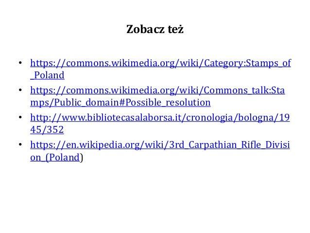 Zobacz też • https://commons.wikimedia.org/wiki/Category:Stamps_of _Poland • https://commons.wikimedia.org/wiki/Commons_ta...