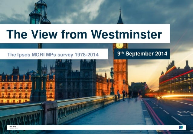 The View from Westminster  The Ipsos MORI MPs survey 1978-2014 9th September 2014