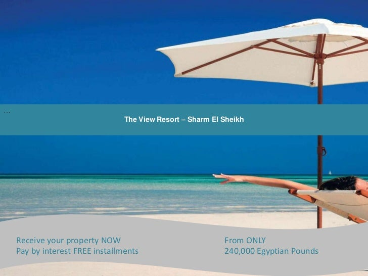 … <br />The View Resort – Sharm El Sheikh<br />Receive your property NOW 			From ONLY<br />Pay by interest FREE installmen...