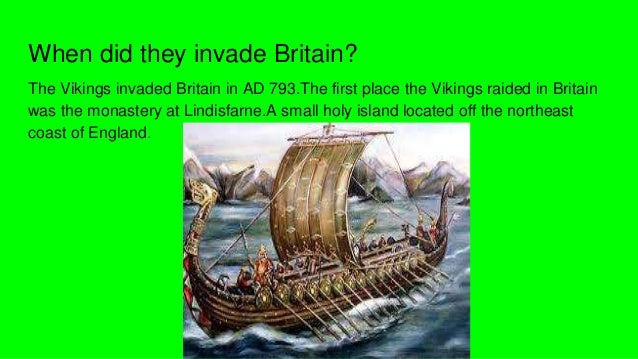 why did the vikings invade england The anglo-saxons and vikings became neighbours in britain, but they didn't   he invaded england and ethelred had to flee to france  duke william of  normandy and harald hardrada, the king of norway, were not happy with the  decision.