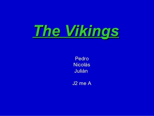 The Vikings     Pedro     Nicolás     Julián     J2 me A