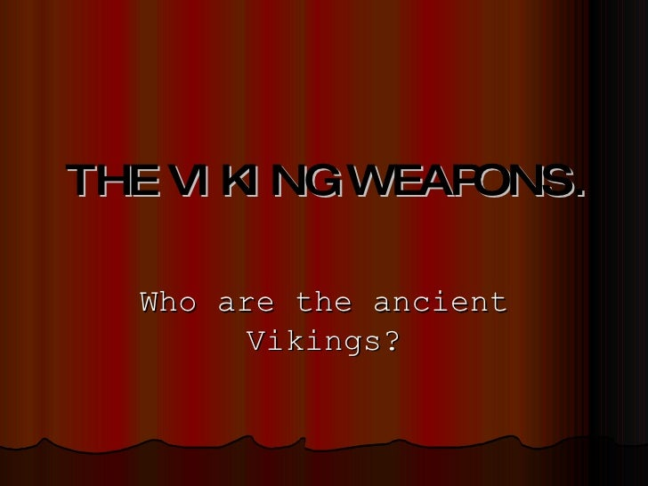 THE VIKING WEAPONS. Who are the ancient Vikings?