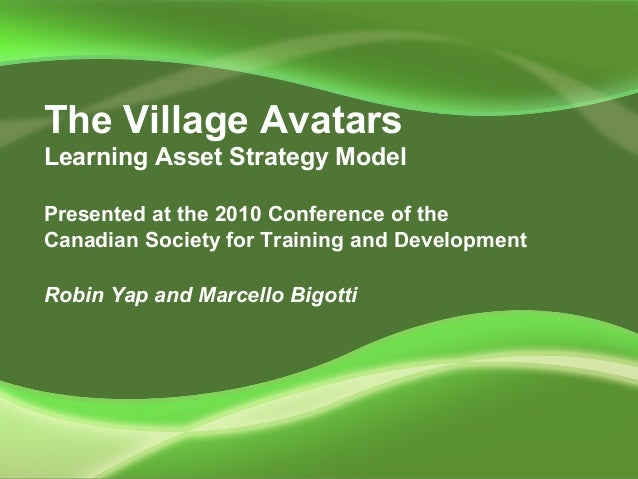 The Village Avatars Learning Asset Strategy Model Presented at the 2010 Conference of the Canadian Society for Training an...