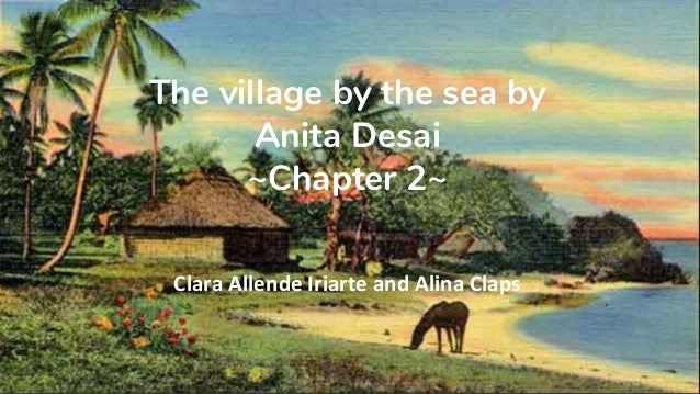The village by the sea by Anita Desai ~Chapter 2~ Clara Allende Iriarte and Alina Claps