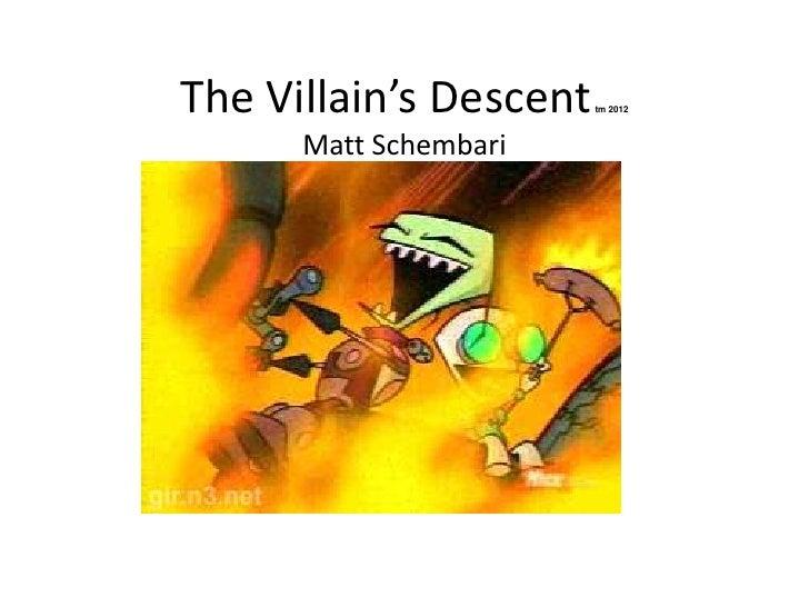 The Villain's Descent   tm 2012      Matt Schembari