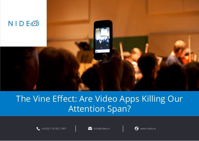 The Vine Effect: Are Video Apps Killing Our  Attention Span?  +44 (0) 118 932 1943 info@nideo.tv www.nideo.tv