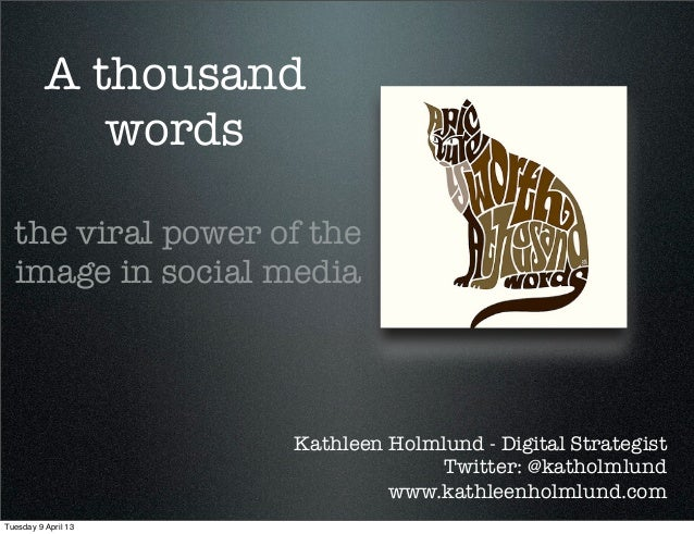 A thousand             words  the viral power of the  image in social media                     Kathleen Holmlund - Digita...