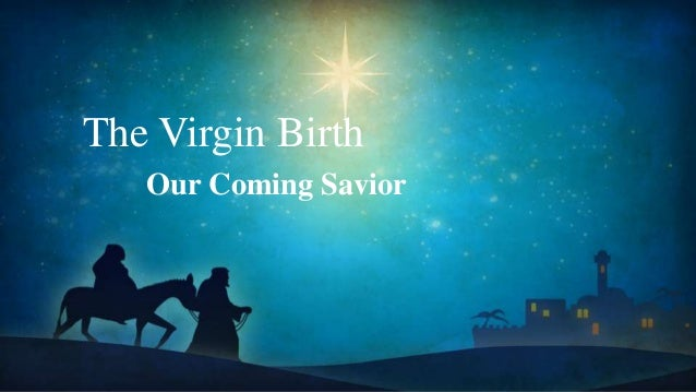 The Virgin Birth Our Coming Savior