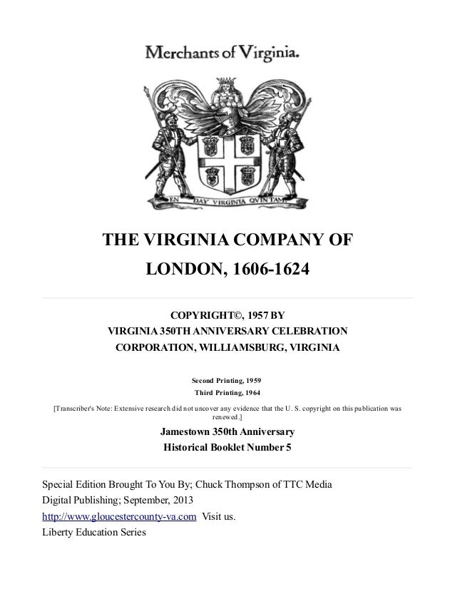 THE VIRGINIA COMPANY OF LONDON, 1606-1624 COPYRIGHT©, 1957 BY VIRGINIA 350TH ANNIVERSARY CELEBRATION CORPORATION, WILLIAMS...