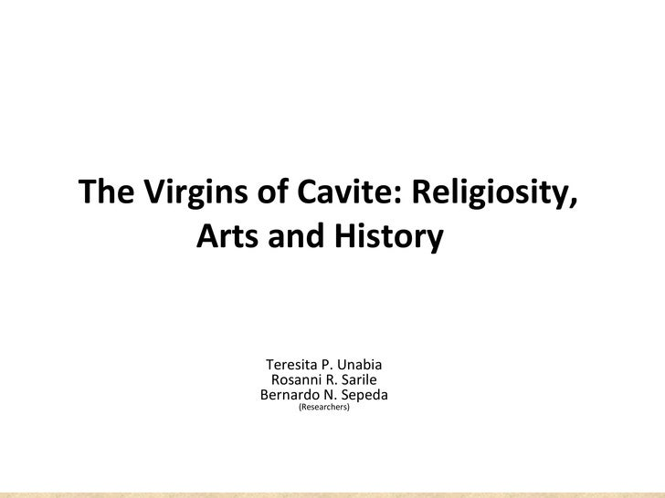The Virgins of Cavite: Religiosity,       Arts and History             Teresita P. Unabia              Rosanni R. Sarile  ...