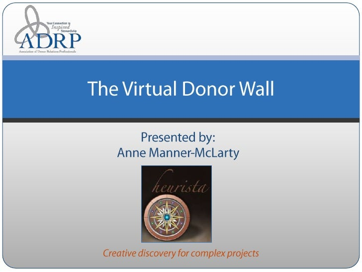 Presented by: Anne Manner-McLarty<br />The Virtual Donor Wall<br />Creative discovery for complex projects<br />