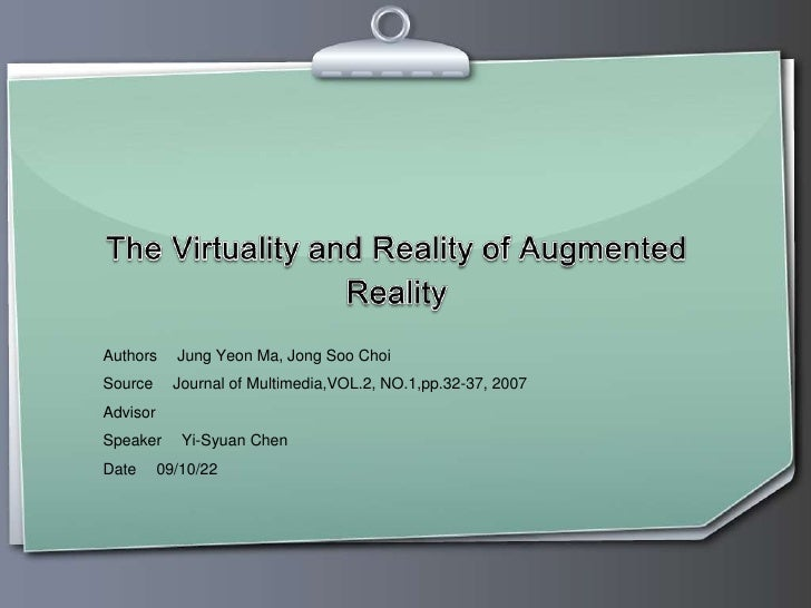 The Virtuality and Reality of Augmented Reality<br />Authors :Jung Yeon Ma, JongSooChoi<br />Source :Journal of Multimedia...