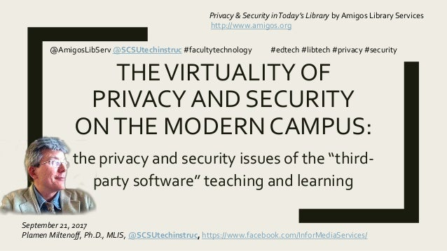 "THEVIRTUALITY OF PRIVACY AND SECURITY ONTHE MODERN CAMPUS: the privacy and security issues of the ""third- party software"" ..."