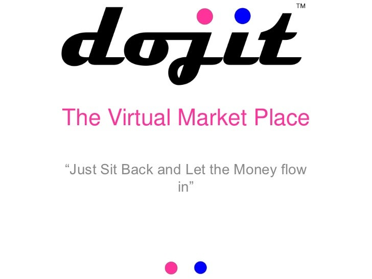 """The Virtual Market Place""""Just Sit Back and Let the Money flow                  in"""""""